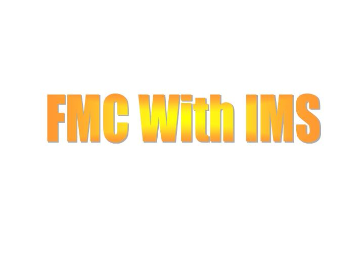 FMC With IMS