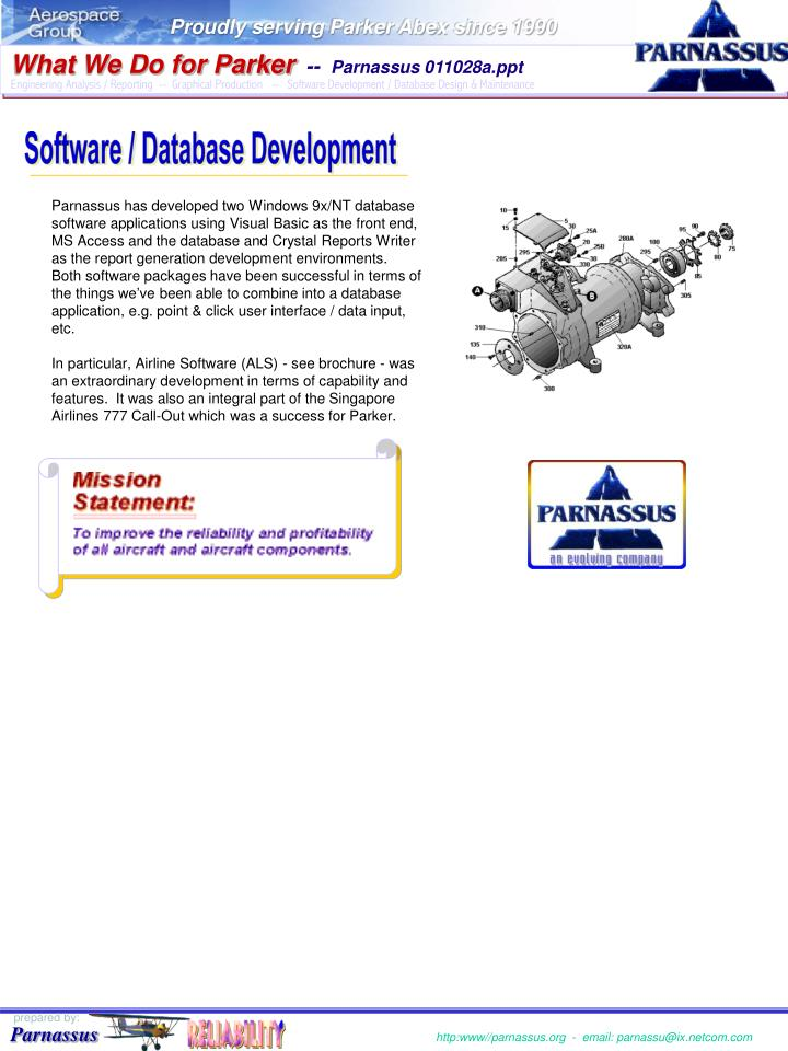 Parnassus has developed two Windows 9x/NT database software applications using Visual Basic as the front end, MS Access and the database and Crystal Reports Writer as the report generation development environments.  Both software packages have been successful in terms of the things we've been able to combine into a database application, e.g. point & click user interface / data input, etc.