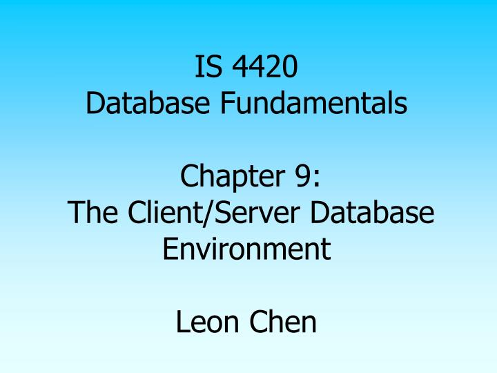 is 4420 database fundamentals chapter 9 the client server database environment leon chen n.