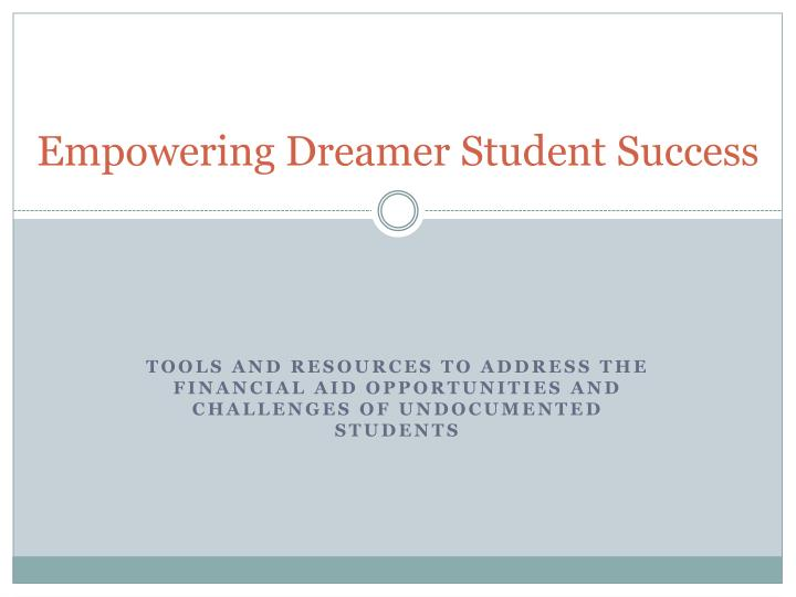 Empowering dreamer student success