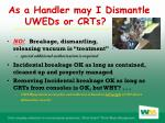 as a handler may i dismantle uweds or crts
