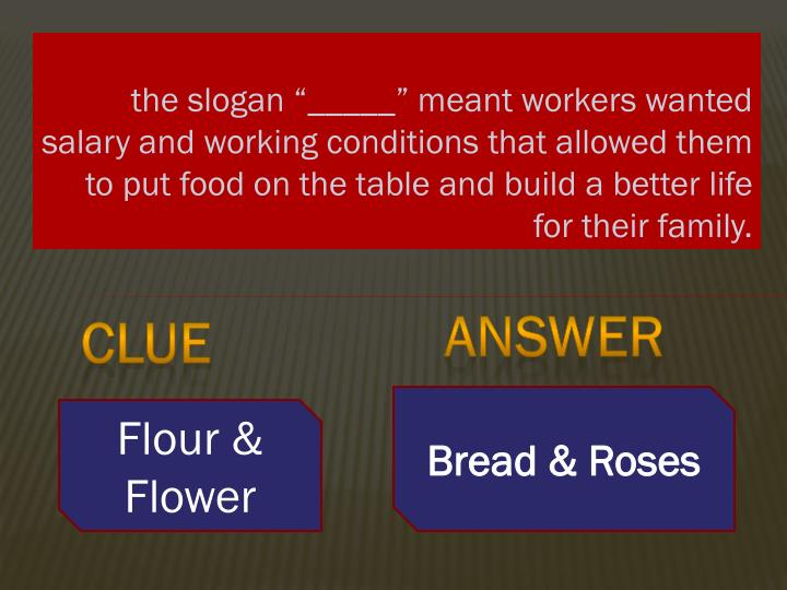 """the slogan """"_____"""" meant workers wanted salary and working conditions that allowed them to put food on the table and build"""