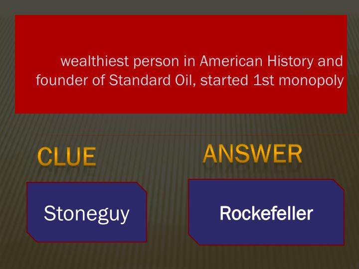 wealthiest person in American History and founder of Standard Oil, started 1st monopoly