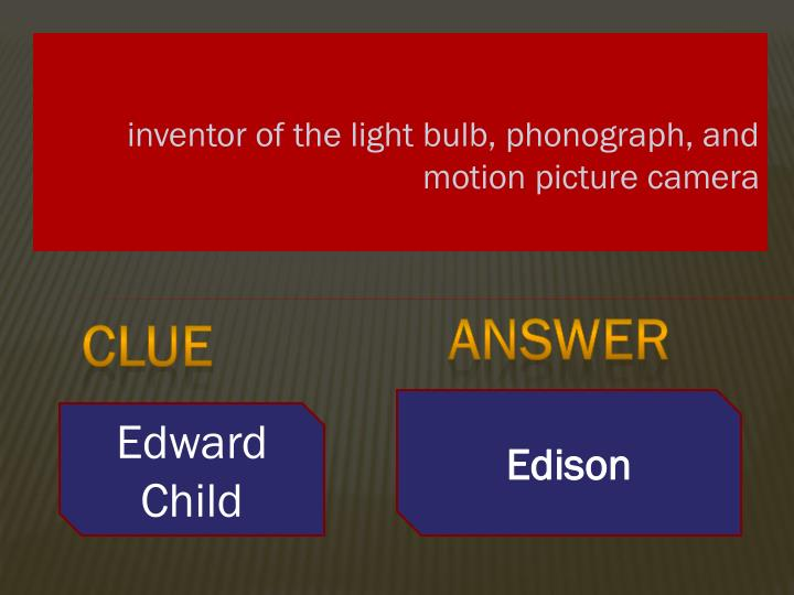inventor of the light bulb, phonograph, and motion picture camera
