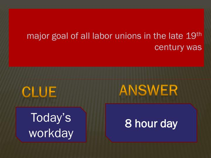 major goal of all labor unions in the late 19