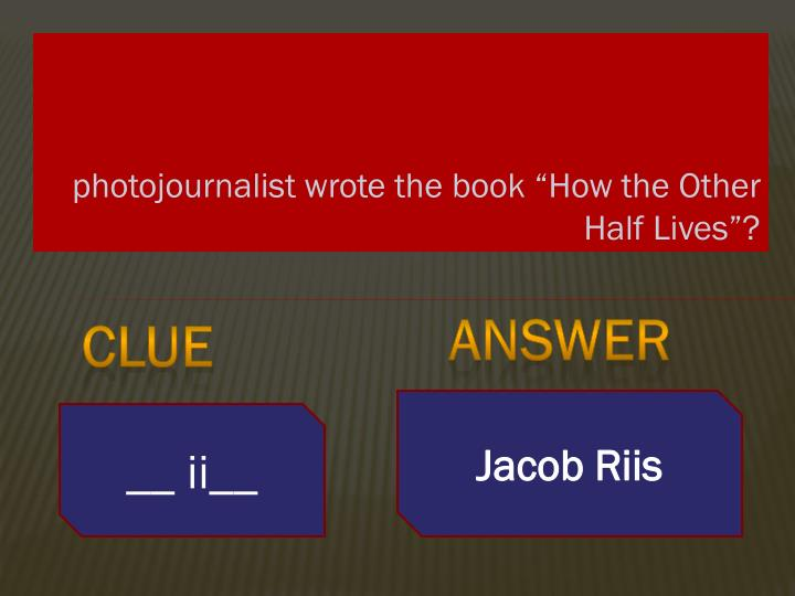 """photojournalist wrote the book """"How the Other Half Lives""""?"""