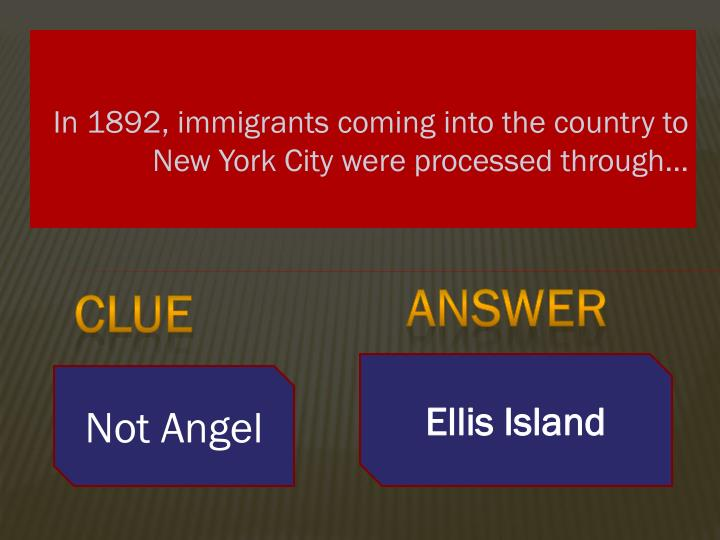 In 1892, immigrants coming into the country to New York City were processed through…