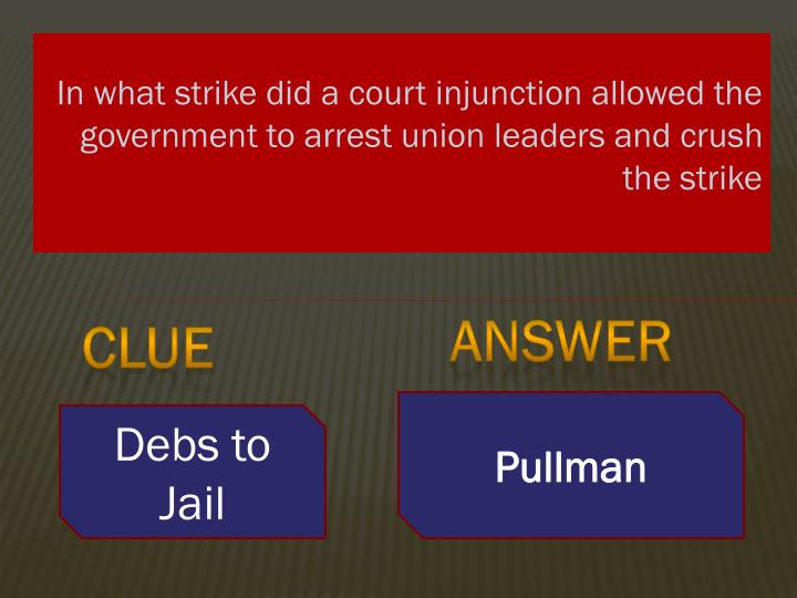 In what strike did a court injunction allowed the government to arrest union leaders and crush the strike