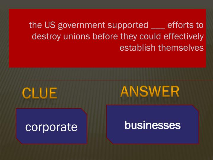 the US government supported ___ efforts to destroy unions before they could effectively establish themselves