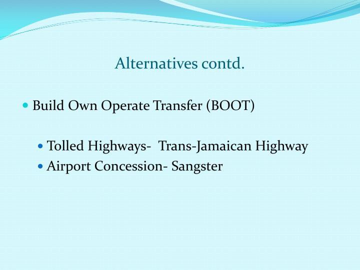 Alternatives contd.