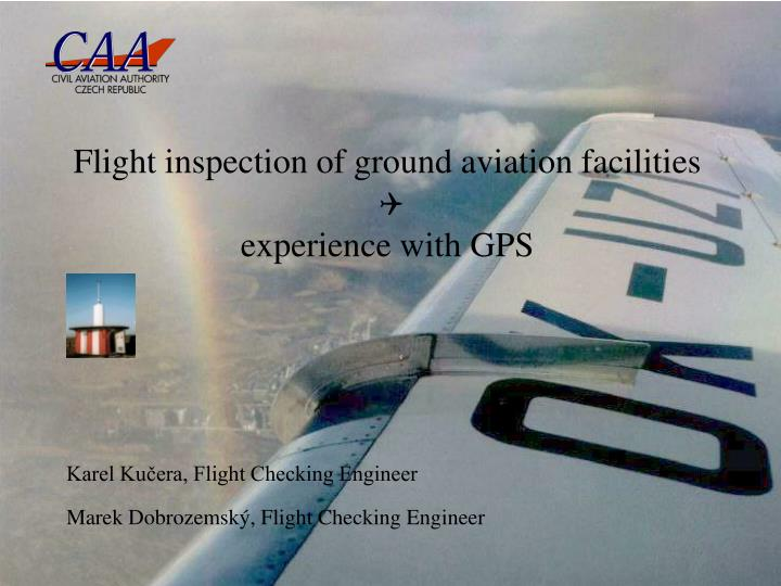 Flight inspection of ground aviation facilities q experience with gps