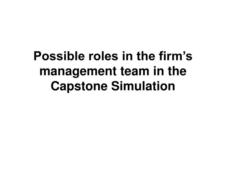 Possible roles in the firm s management team in the capstone simulation