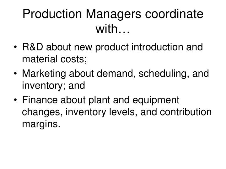 Production Managers coordinate with…