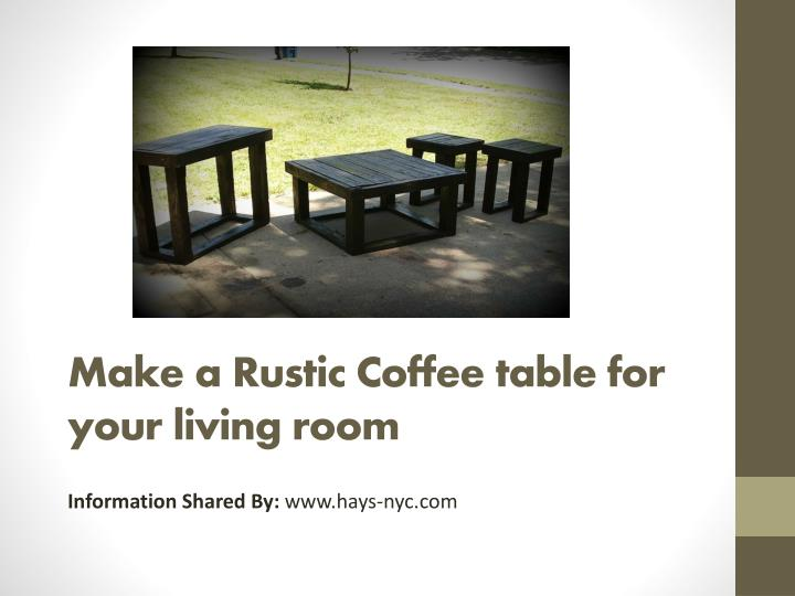 Make a rustic coffee table for your living room