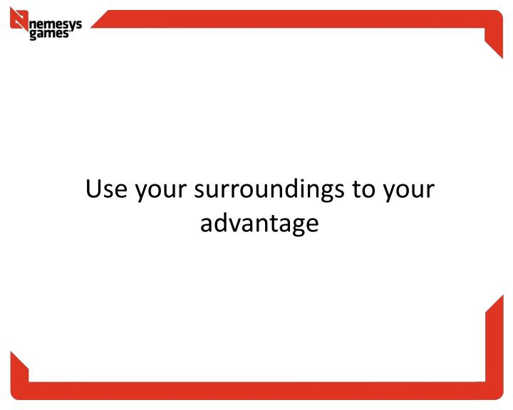 Use your surroundings to your advantage