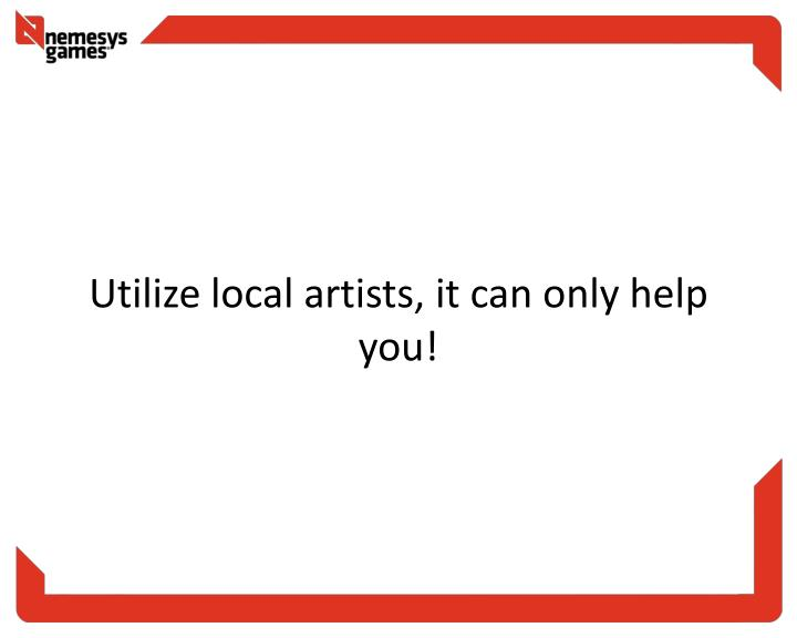 Utilize local artists, it can only help you!