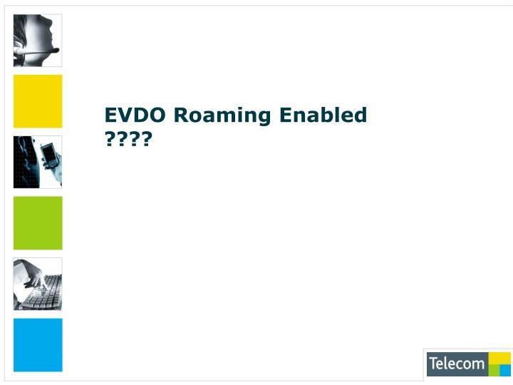EVDO Roaming Enabled ????