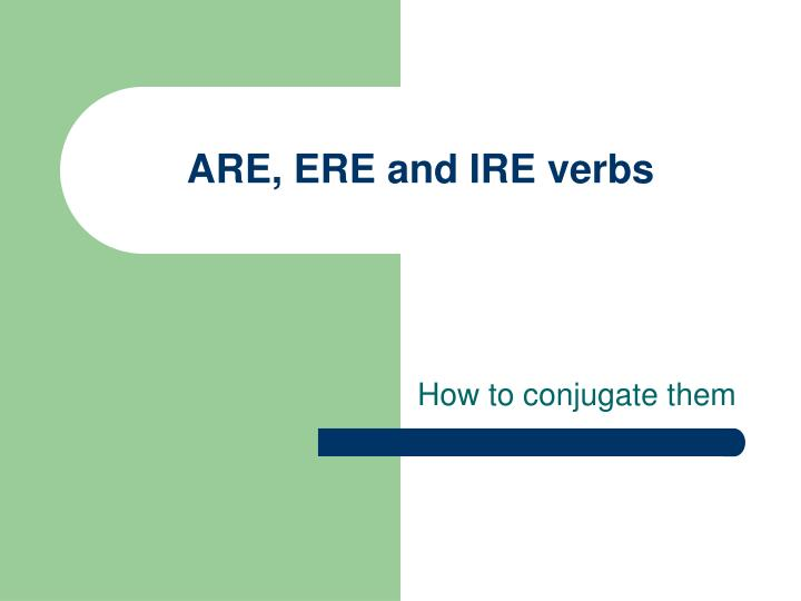 are ere and ire verbs n.