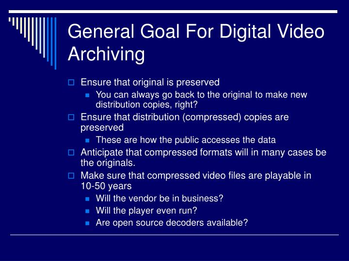 General Goal For Digital Video Archiving