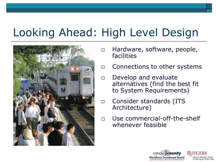 Looking Ahead: High Level Design
