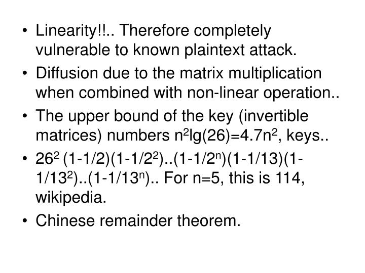Linearity!!.. Therefore completely vulnerable to known plaintext attack.