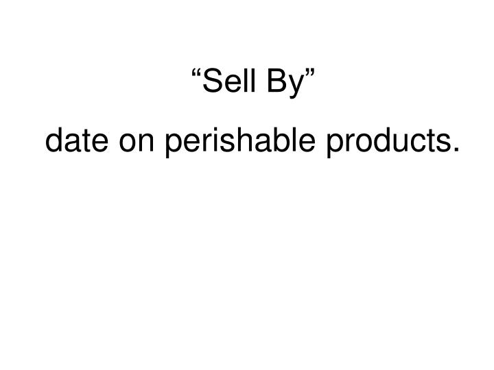"""""""Sell By"""""""