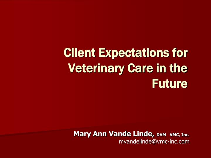Client expectations for veterinary care in the future