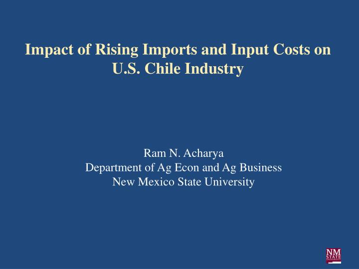 Impact of rising imports and input costs on u s chile industry