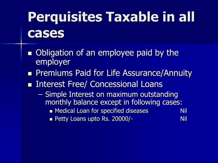Perquisites Taxable in all cases