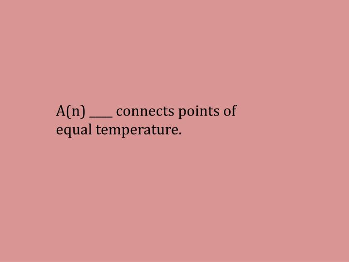 A(n) ____ connects points of equal temperature.