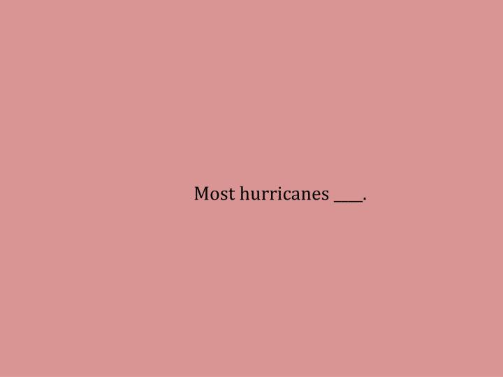 Most hurricanes ____.