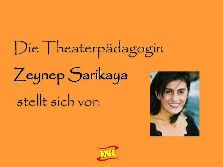 Die theaterp dagogin zeynep sarikaya stellt sich vor