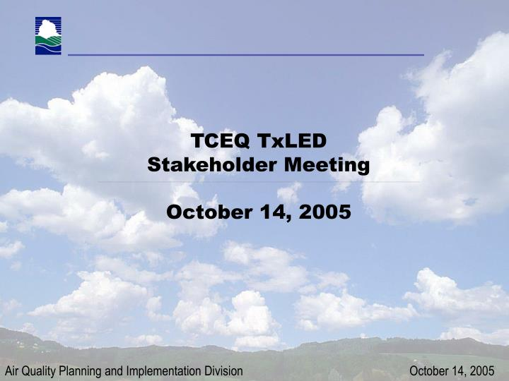 tceq txled stakeholder meeting october 14 2005 n.