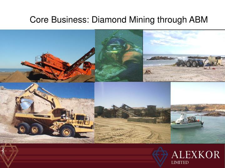Core business diamond mining through abm