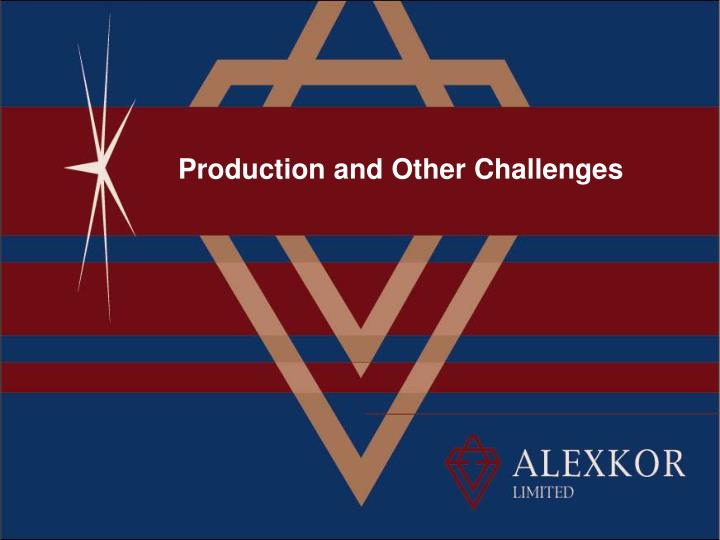 Production and Other Challenges