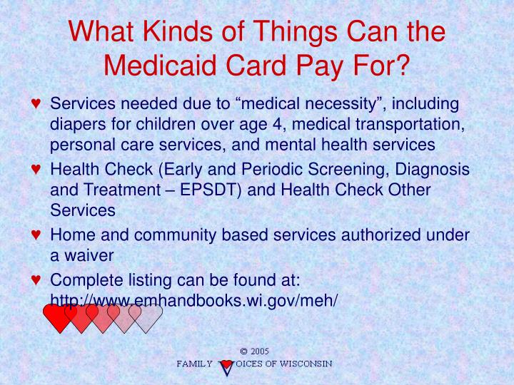 What Kinds of Things Can the  Medicaid Card Pay For?