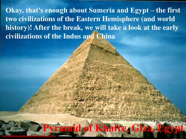 Okay, that's enough about Sumeria and Egypt – the first