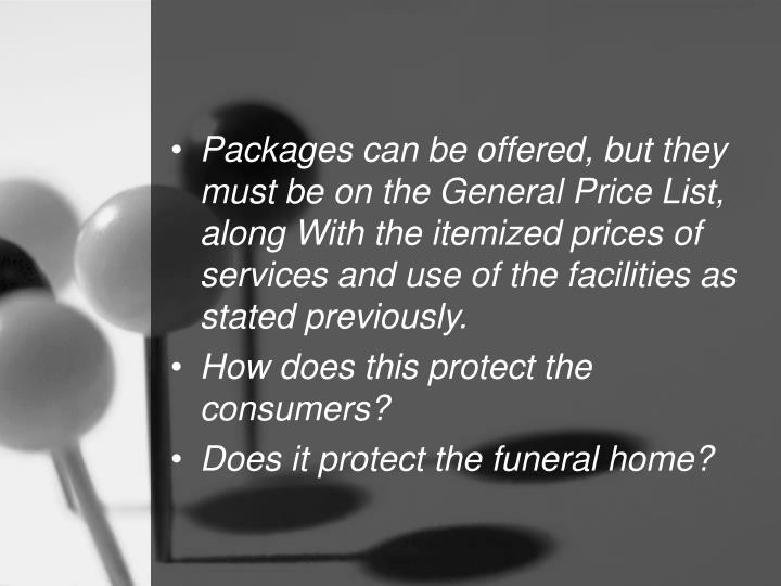 Packages can be offered, but they must be on the General Price List, along With the itemized prices of services and use of the facilities as stated previously.