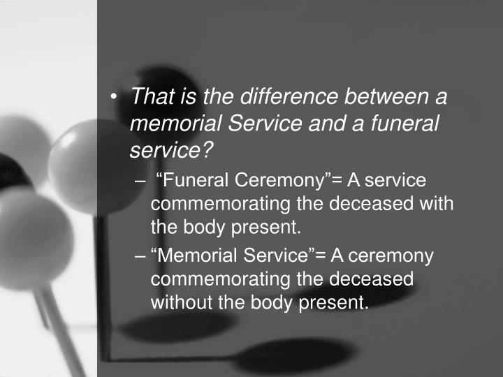 That is the difference between a memorial Service and a funeral service?
