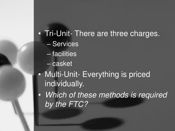 Tri-Unit- There are three charges.