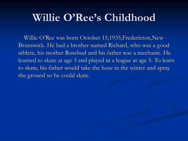 willie o ree and his famous quotes O'ree was inducted into the new brunswick sports hall of fame in 1984 willie o'ree is the nhl director of youth development and hockey ambassador for nhl diversity since 1988 the 2007-2008 nhl seasons will mark the 50th anniversary of o'ree nhl debut with boston bruins.