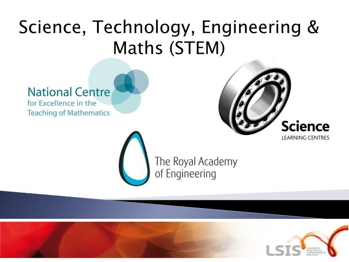 Science, Technology, Engineering & Maths (STEM)