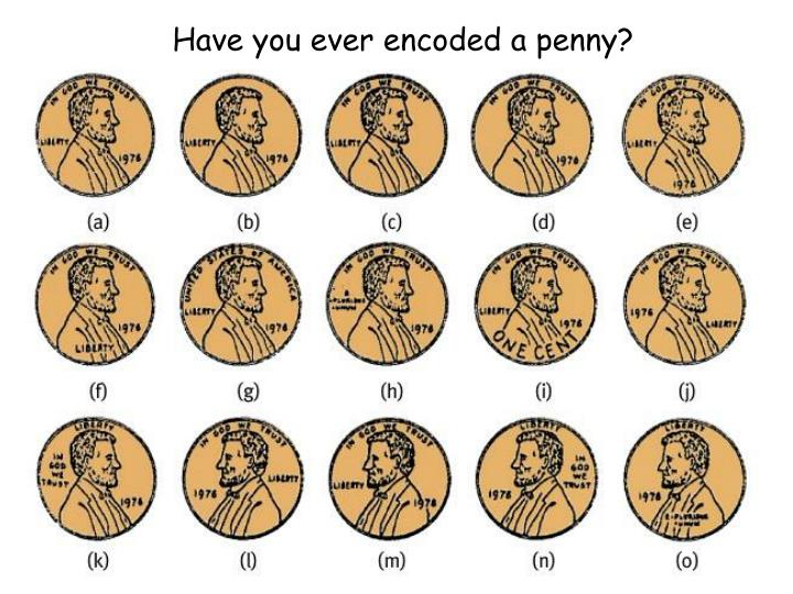 Have you ever encoded a penny?