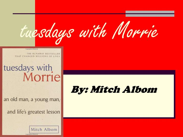 an analysis of tuesdays with morrie tuesdays with morrie tuesdays with morrie is a true novel based upon an older dying man's outlook on life throughout the story, the older man teaches his past student about life as his body is slowly withering away from the  lou gehrig's disease.
