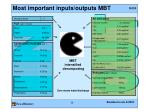 most important inputs outputs mbt