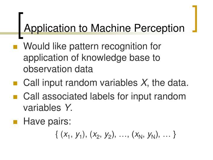 Application to Machine Perception