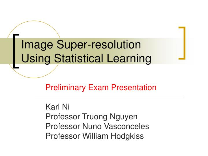 Image super resolution using statistical learning