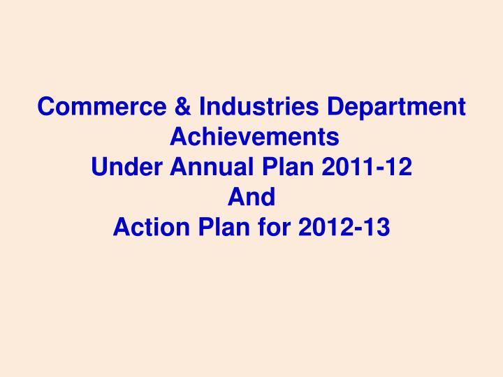 Commerce industries department achievements under annual plan 2011 12 and action plan for 2012 13