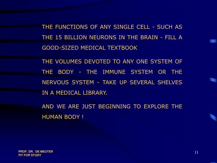 THE FUNCTIONS OF ANY SINGLE CELL - SUCH AS THE 15 BILLION NEURONS IN THE BRAIN - FILL A GOOD-SIZED MEDICAL TEXTBOOK