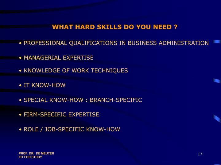 WHAT HARD SKILLS DO YOU NEED ?